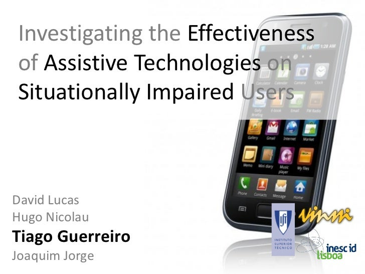 Investigating the Effectivenessof Assistive Technologies onSituationally Impaired UsersDavid LucasHugo NicolauTiago Guerre...