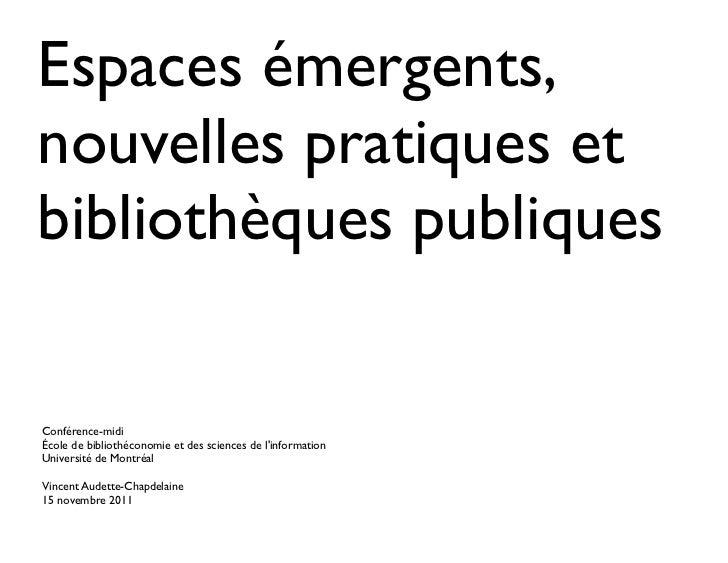 Espaces émergents,nouvelles pratiques etbibliothèques publiquesConférence-midiÉcole de bibliothéconomie et des sciences de...