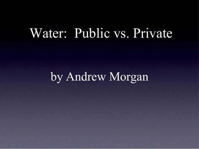 Water: Public vs. Private by Andrew Morgan
