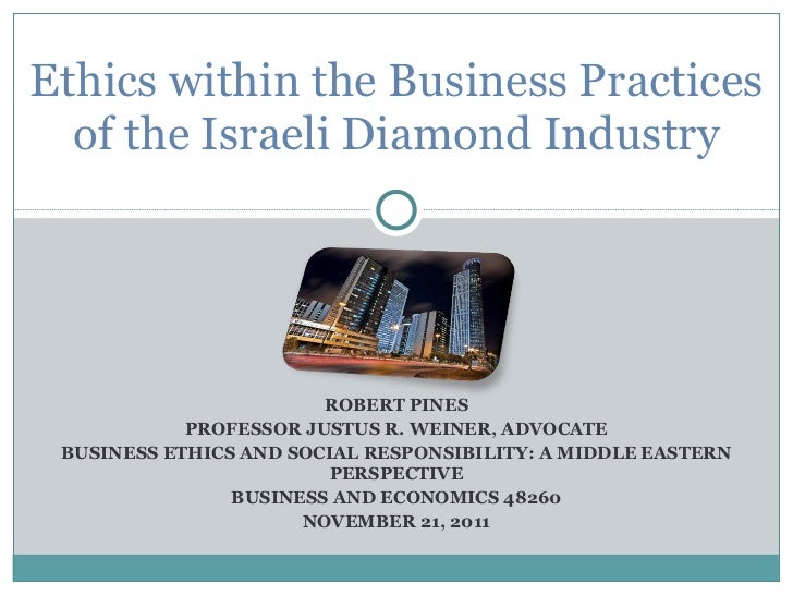ROBERT PINES PROFESSOR JUSTUS R. WEINER, ADVOCATE BUSINESS ETHICS AND SOCIAL RESPONSIBILITY: A MIDDLE EASTERN PERSPECTIVE ...