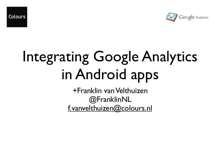 Integrating Google Analytics      in Android apps         +Franklin van Velthuizen              @FranklinNL       f.vanvel...