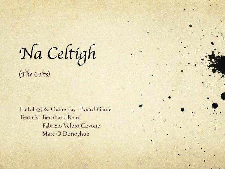 <ul>Na Celtigh (The Celts) </ul><ul>Ludology & Gameplay - Board Game Team 2-  Bernhard Raml Fabrizio Velero Covone Marc O ...