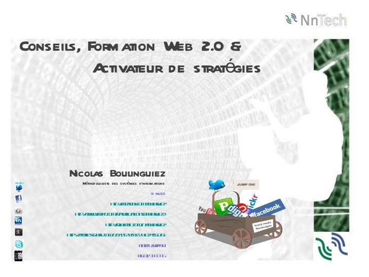 Conseils, Formation Web 2.0 &  Activateur de stratégies Nicolas Boulinguiez Méthodologiste des systèmes d'informations @Nb...