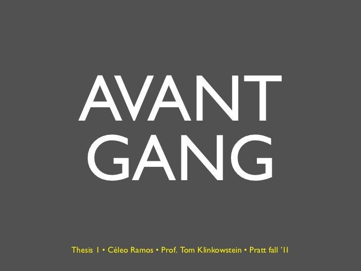 AVANT GANGThesis 1 • Céleo Ramos • Prof. Tom Klinkowstein • Pratt fall '11
