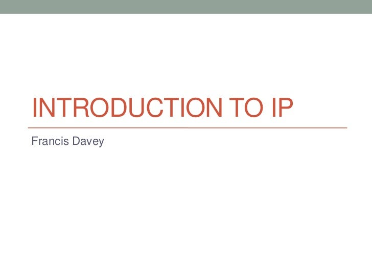 INTRODUCTION TO IPFrancis Davey