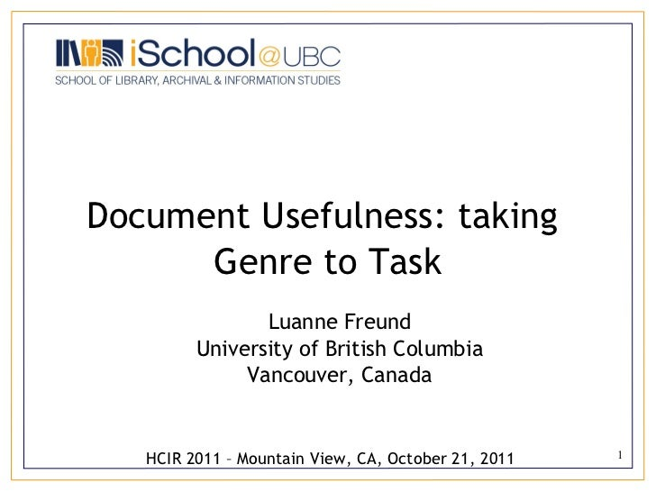 Document Usefulness: taking  Genre to Task Luanne Freund University of British Columbia Vancouver, Canada HCIR 2011 – Moun...