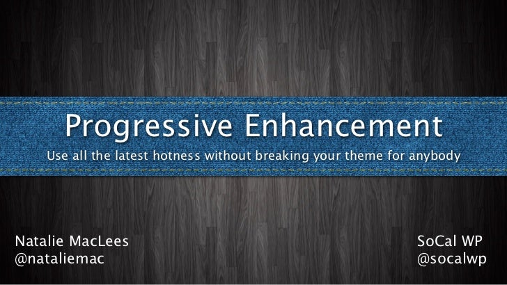Progressive Enhancement    Use all the latest hotness without breaking your theme for anybodyNatalie MacLees              ...