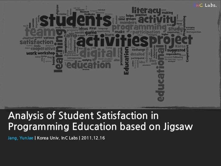 InC Labs.AnalysisofStudentSatisfactioninProgrammingEducationbasedonJigsawJang,YunJae KoreaUniv.InCLabs 2011.12.16