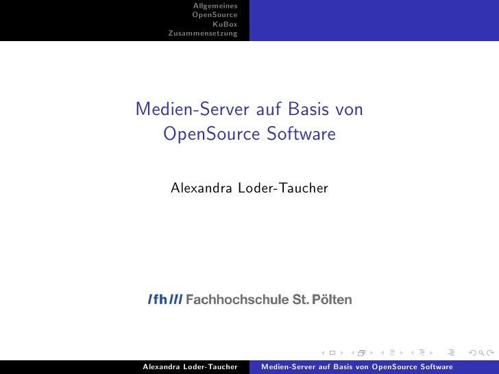 Allgemeines            OpenSource                 KuBox       Zusammensetzung     Medien-Server auf Basis von   OpenSource...