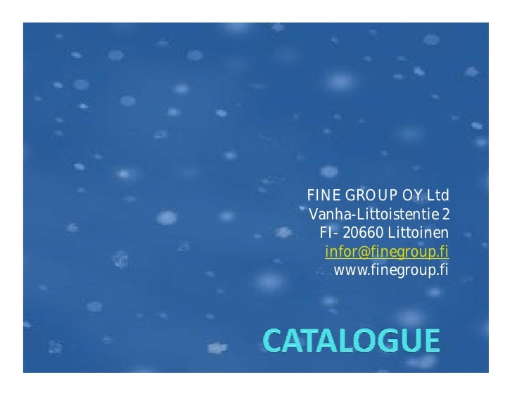 FINE GROUP OY Ltd Vanha-Littoistentie 2   FI- 20660 Littoinen    infor@finegroup.fi     www.finegroup.fi