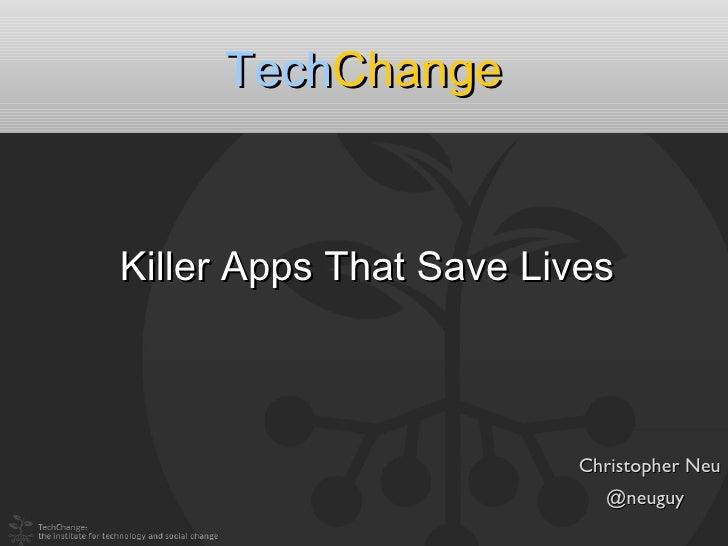 TechChangeKiller Apps That Save Lives                        Christopher Neu                          @neuguy