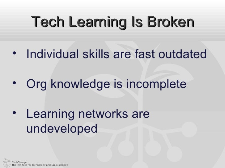 Tech Learning Is Broken• Individual skills are fast outdated• Org knowledge is incomplete• Learning networks are  undevelo...