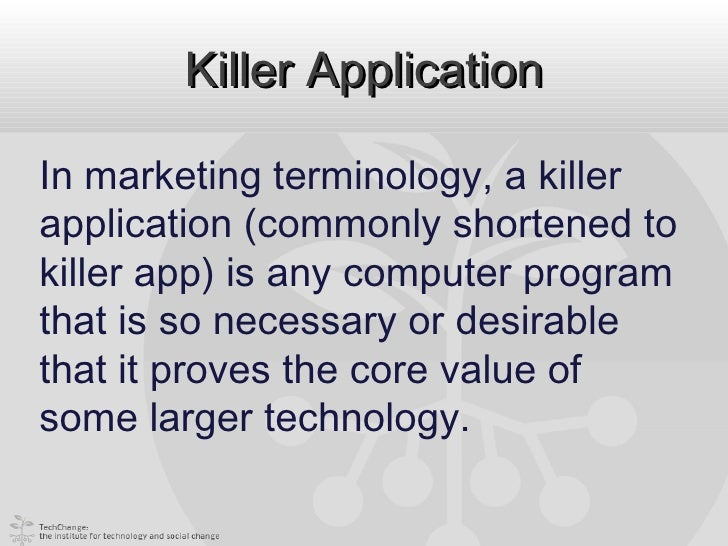 Killer ApplicationIn marketing terminology, a killerapplication (commonly shortened tokiller app) is any computer programt...