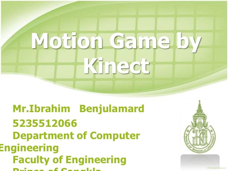 Motion Game by         Kinect  Mr.Ibrahim Benjulamard  5235512066  Department of ComputerEngineering  Faculty of Engineering