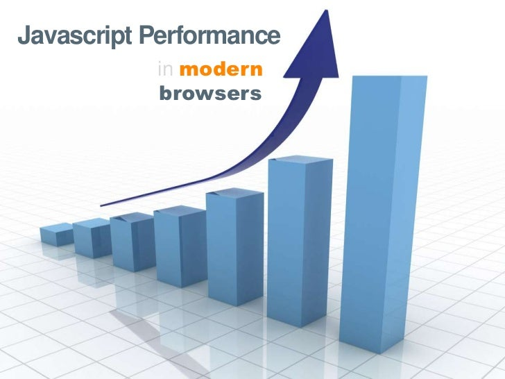 Javascript Performance           in modern           browsers
