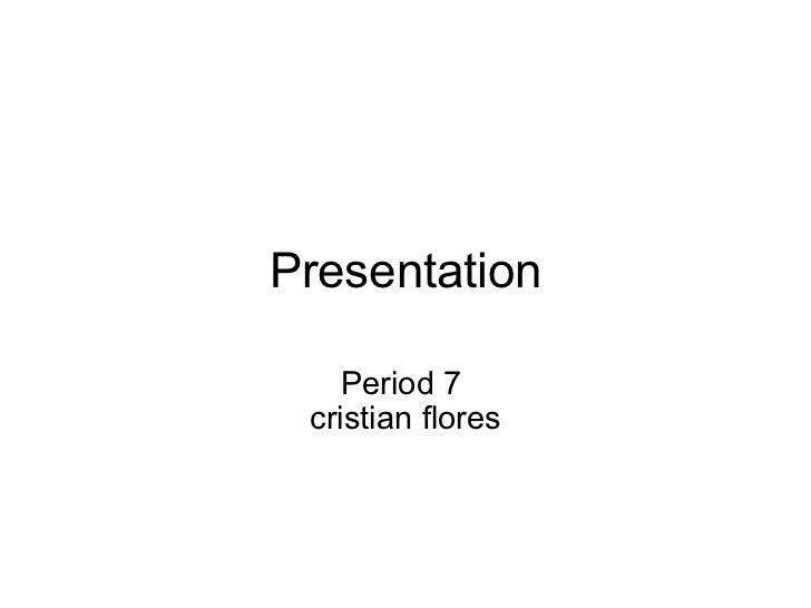 Presentation Period 7  cristian flores