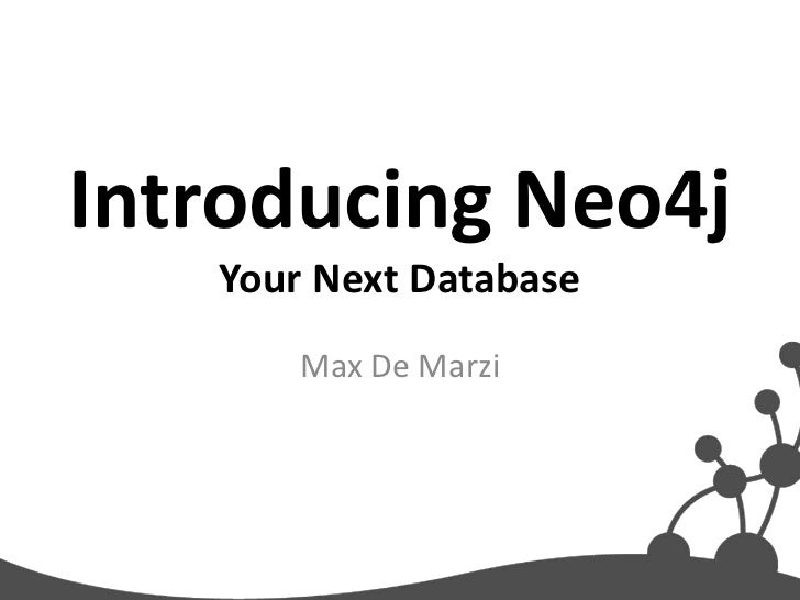 Introducing Neo4j   Your Next Database       Max De Marzi