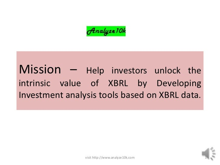 Mission –       Help investors unlock theintrinsic value of XBRL by DevelopingInvestment analysis tools based on XBRL data...