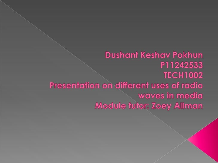 In this presentation I will be talking about   the different use of radio waves in   different areas of media technology  ...