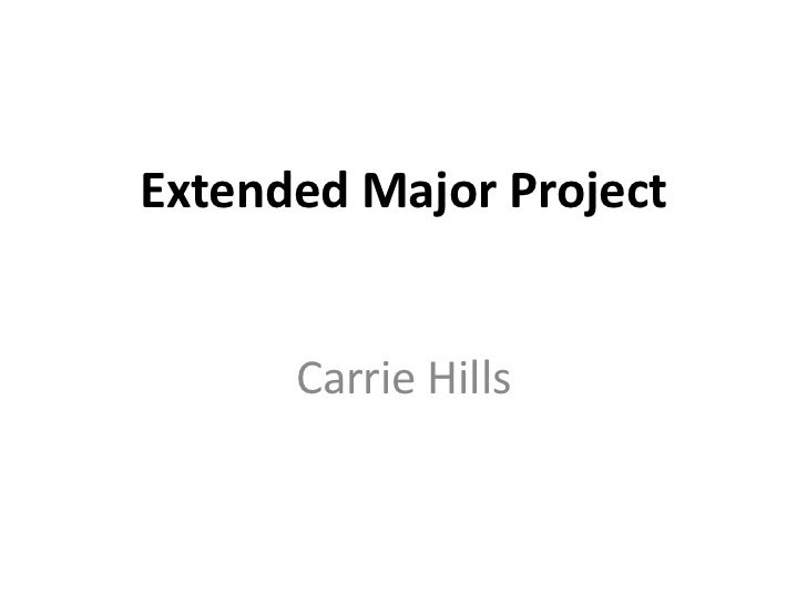 Extended Major Project      Carrie Hills