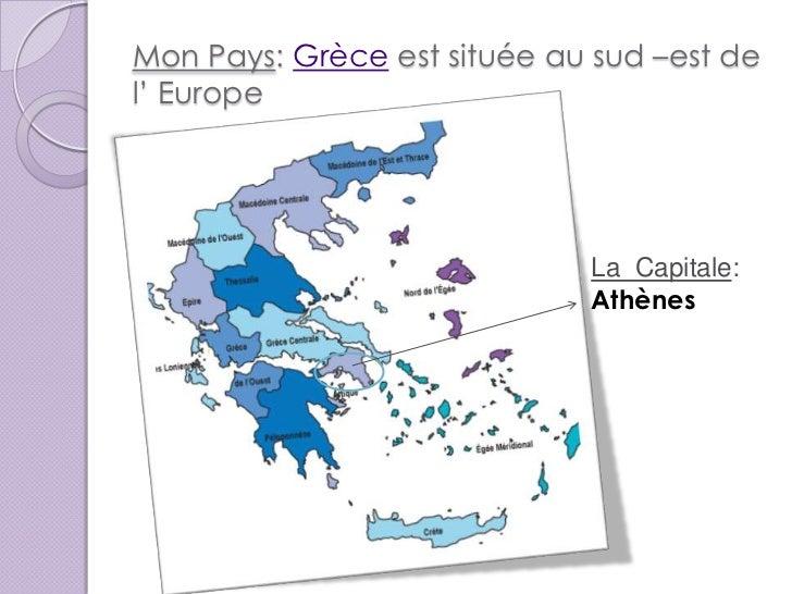 Mon Pays: Grèce est située au sud –est del' Europe                             La Capitale:                             At...
