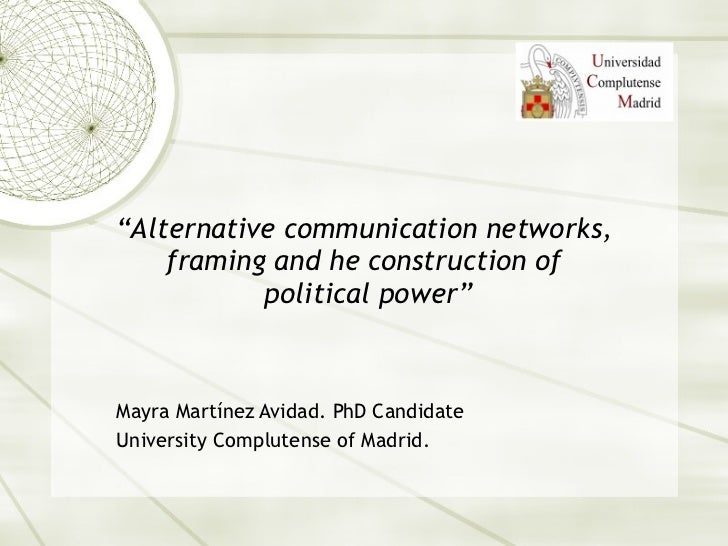 """ Alternative communication networks, framing and he construction of  political power"" Mayra Mart ínez Avidad. PhD Candida..."