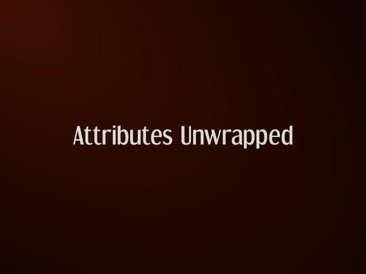 Attributes Unwrapped