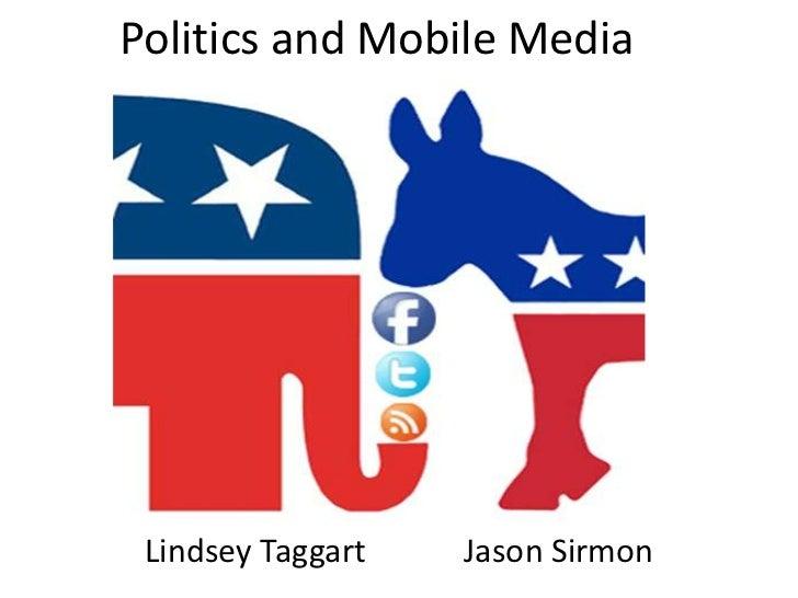 Politics and Mobile Media Lindsey Taggart   Jason Sirmon