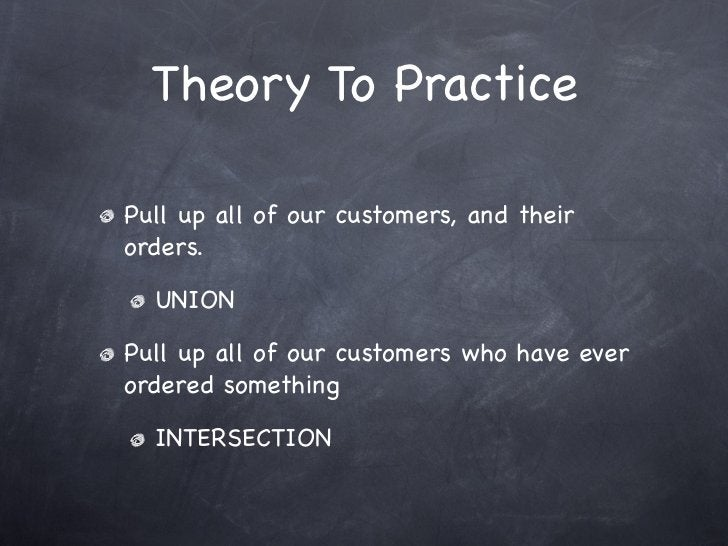 Theory To PracticePull up all of our customers, and theirorders.  UNIONPull up all of our customers who have everordered s...