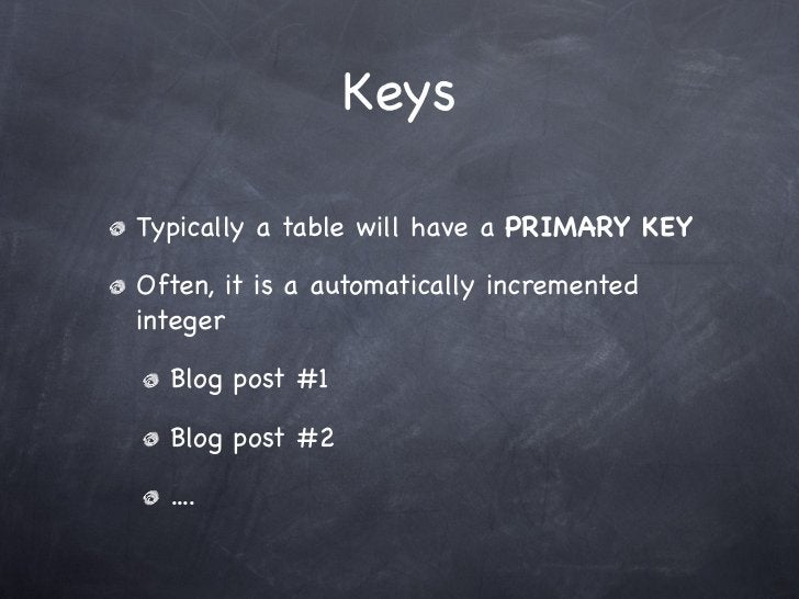 KeysTypically a table will have a PRIMARY KEYOften, it is a automatically incrementedinteger  Blog post #1  Blog post #2  ...