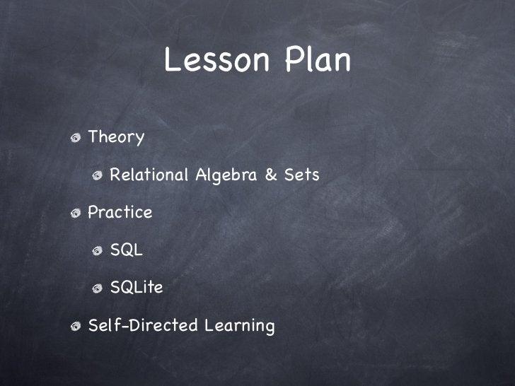 Lesson PlanTheory  Relational Algebra & SetsPractice  SQL  SQLiteSelf-Directed Learning