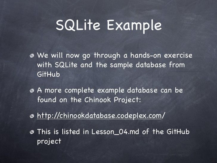 SQLite ExampleWe will now go through a hands-on exercisewith SQLite and the sample database fromGitHubA more complete exam...
