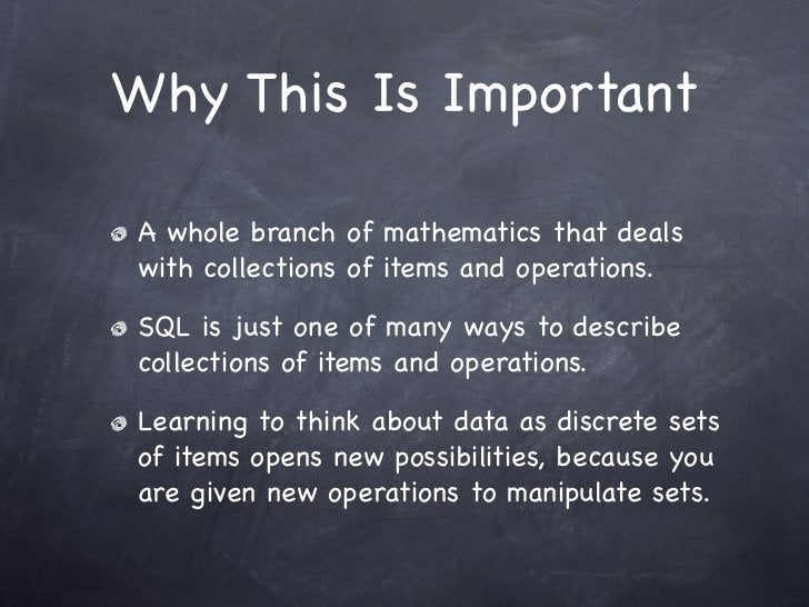 Why This Is ImportantA whole branch of mathematics that dealswith collections of items and operations.SQL is just one of m...
