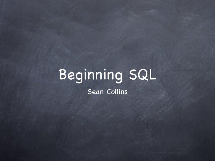 Beginning SQL   Sean Collins