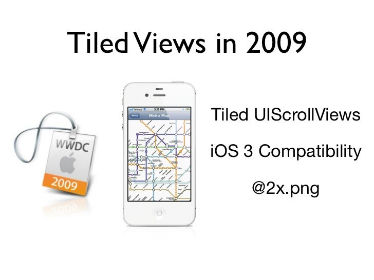 Tiled Views in 2009           Tiled UIScrollViews           iOS 3 Compatibility                @2x.png