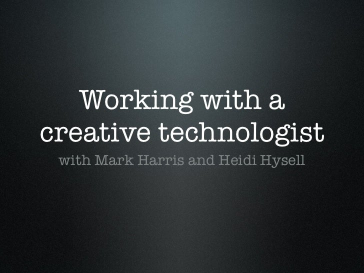 Working with acreative technologist with Mark Harris and Heidi Hysell