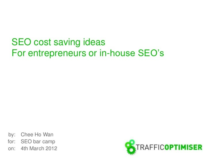 SEO cost saving ideas  For entrepreneurs or in-house SEO'sby:    Chee Ho Wanfor:   SEO bar campon:    4th March 2012