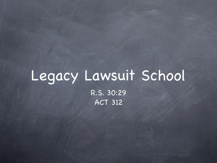 Legacy Lawsuit School        R.S. 30:29         ACT 312