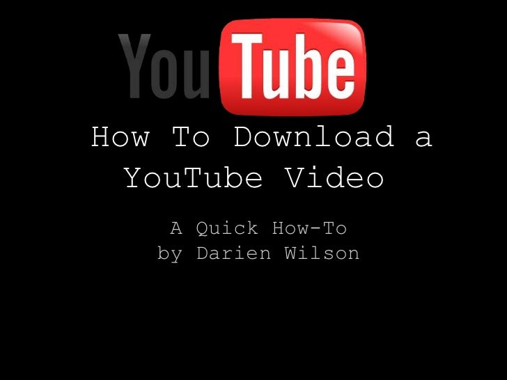 How To Download a  YouTube Video    A Quick How-To   by Darien Wilson
