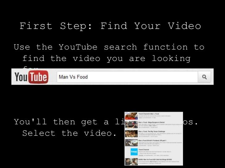First Step: Find Your VideoUse the YouTube search function to  find the video you are looking  for.Youll then get a list o...