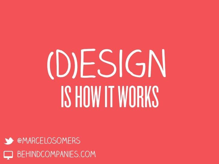 (D)esign          IS HOW IT WORKS@marcelosomersbehindcompanies.com