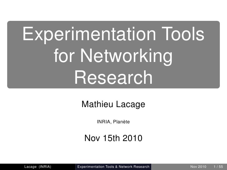 Experimentation Tools   for Networking      Research                   Mathieu Lacage                           INRIA, Pla...