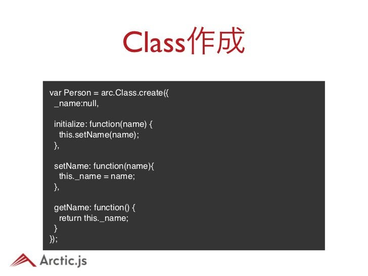 Class継承var Friend = arc.Class.create(Person, {_nickname:null,initialize:function(name) {this.setName(name);},...