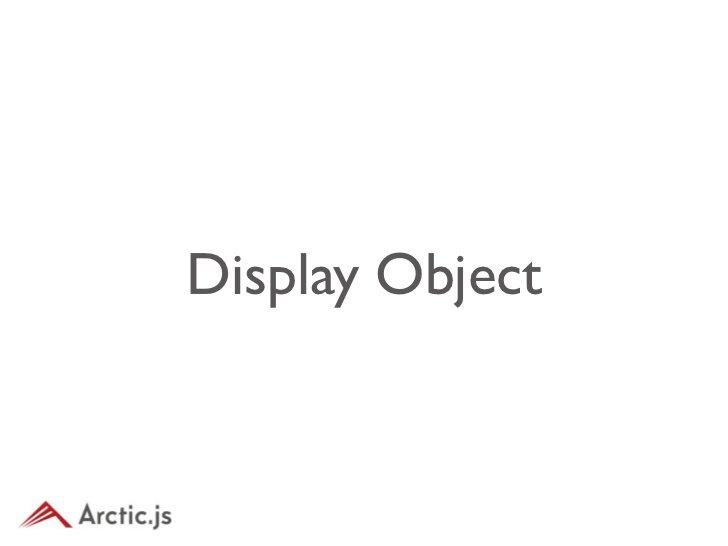 arc.display•   DisplayObject•   Sprite•   Shape•   SheetMovieClip•   DisplayObjectContainer•   MovieClip•   JSONMovieClip•...