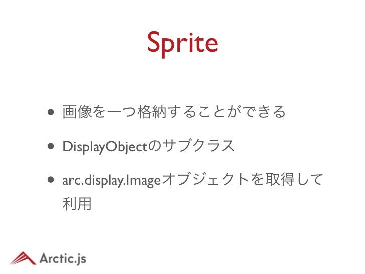 Sprite•   例var obj = new arc.display.Sprite(system.getImage(sample.png));obj.setAlign(arc.display.Align.CENTER);obj.setX(1...