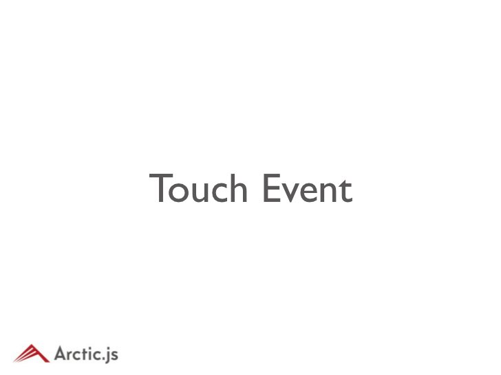Touch Event• TOUCH_START • タッチ開始• TOUCH_MOVE • タッチが動いた• TOUCH_END • タッチ終了