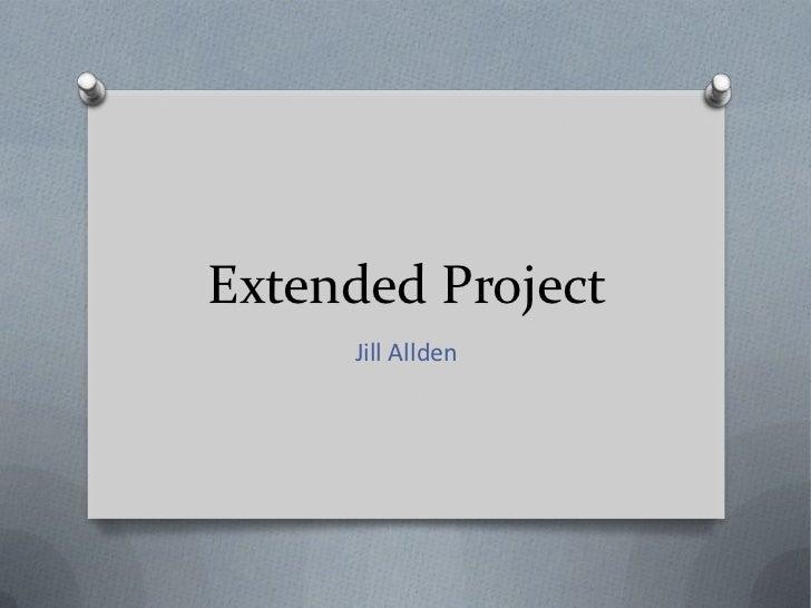 Extended Project     Jill Allden