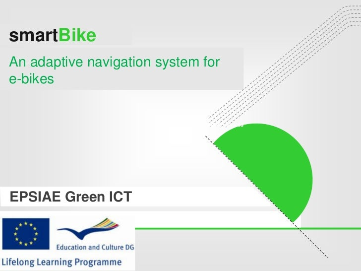 smartBikesmartBikeAn adaptive navigation system fore-bikes                             Internet ServicesEPSIAE Green ICT