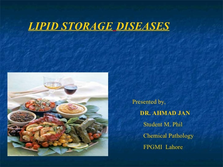 LIPID STORAGE DISEASES                Presented by,                   DR. AHMAD JAN                    Student M. Phil    ...