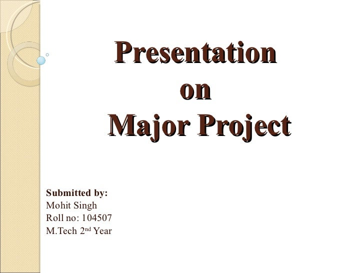 Presentation                  on             Major ProjectSubmitted by:Mohit SinghRoll no: 104507M.Tech 2nd Year